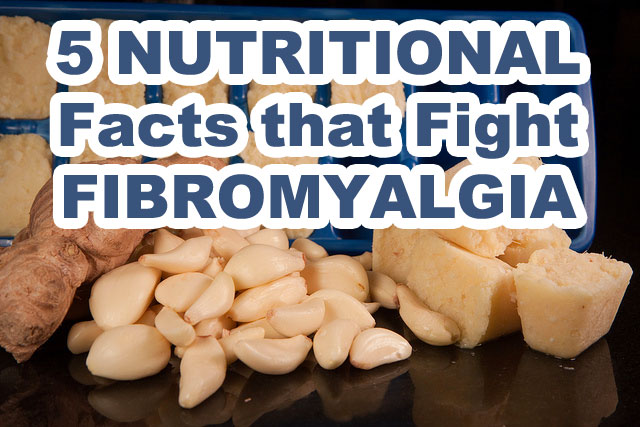 5 Nutritional Facts that Fight Fibromyalgia