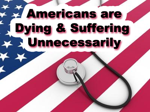 Americans are Dying & Suffering Unnecessarily