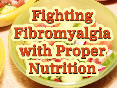 Fighting Fibromyalgia with Proper Nutrition