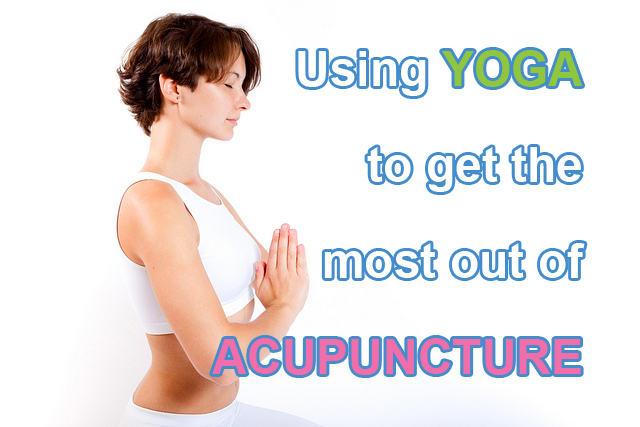 Using Yoga to Get the Most Out of Acupuncture