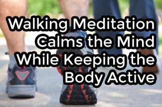 Walking Meditation Calms the Mind While Keeping the Body Active