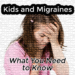 Kids and Migraines: What You and Your Family Need to Know