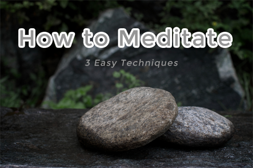 How to Meditate - 3 Easy Techniques