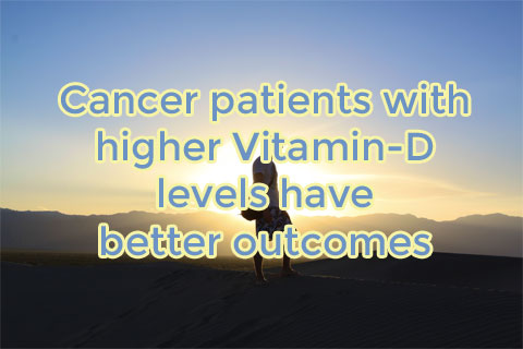 Cancer patients with higher Vitamin-D levels have better outcomes
