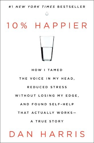 10-Happier-How-I-Tamed-the-Voice-in-My-Head-Reduced-Stress-Without-Losing-My-Edge-and-Found-Self-Help-That-Actually-Works-A-True-Story-0