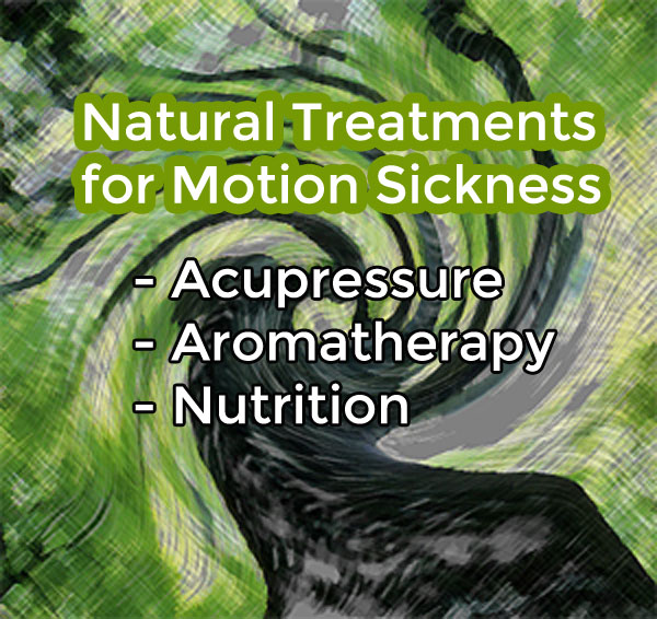 Natural Treatments for Motion Sickness – Acupressure, Aromatherapy, and Nutrition